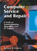 Computer Service and Repair A Guide to Troubleshooting, Upgrading, and PC Support
