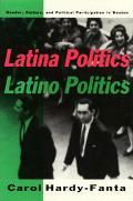 Latina Politics, Latino Politics Gender, Culture, and Political Participation in Boston