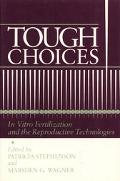 Tough Choices In Vitro Fertilization and the Reproductive Technologies