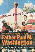 Other Sheep I Have The Autobiography of Father Paul M. Washington