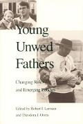 Young Unwed Fathers Changing Roles and Emerging Policies