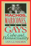 Machos, Maricones, and Gays Cuba and Homosexuality