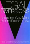 Legal Inversions Lesbians, Gay Men, and the Politics of the Law
