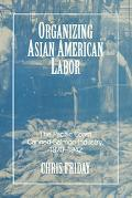 Organizing Asian American Labor The Pacific Coast Canned-Salmon Industry, 1870-1942