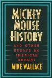 Mickey Mouse History and Other Essays on American Memory (Critical Perspectives on the Past)