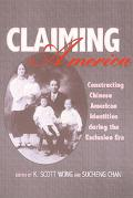 Claiming America Constructing Chinese American Identities During the Exclusion Era