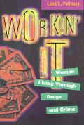 Workin' It Women Living Through Drugs and Crime