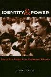 Identity and Power: Puerto Rican Politics and the Challenge of Ethnicity (Politics, Society;...