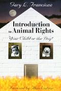 Introduction to Animal Rights Your Child or the Dog?