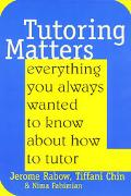 Tutoring Matters Everything You Always Wanted to Know About How to Tutor