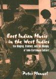 East Indian Music in the West Indies: Tan-singing, chutney, and the making on indo-caribbean...