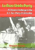 LA Raza Unida Party A Chicano Challenge to the U.S. Two-Party Dictatorship