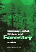 Environmental Ethics and Forestry A Reader