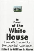 In Pursuit of the White House How We Choose Our Presidential Nominees