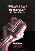 What'd I Say The Atlantic Story  50 Years of Music