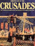 Chronicles of the Crusade Eye-Witness Accounts of the Wars Between Christianity and Islam