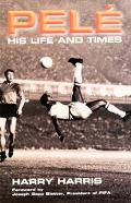 Pele His Life and Times