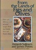 From the Lands of Figs and Olives: Over 300 Delicious and Unusual Recipes from the Middle Ea...