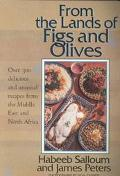 From the Lands of Figs and Olives Over 300 Delicious & Unusual Recipes from the Middle East