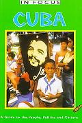 In Focus Cuba a Guide to the People, Pllitics and Culture A Guide to the People, Politics an...