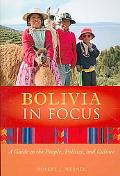 Bolivia in Focus A Guide to the People, Politics, and Culture