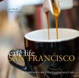 Cafe Life San Francisco: A Guidbook to the City's Neighborhood Cafes (Cafe Life Guides)