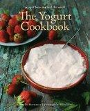 The Yogurt Cookbook: Recipes from Around the World (New Illustrated Edition)