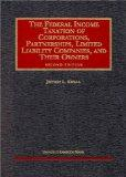 The Federal Income Taxation of Corporations, Partnerships, Limited Liability Companies, and ...