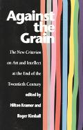 Against the Grain The New Criterion on Art and Intellect at the End of the Twentieth Century