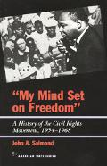 My Mind Set on Freedom A History of the Civil Rights Movement, 1954-1968
