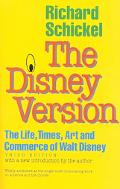 Disney Version The Life, Times, Art and Commerce of Walt Disney
