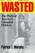 Wasted The Plight of America's Unwanted Children