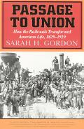 Passage to Union How the Railroads Transformed American Life, 1829-1929