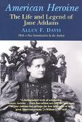 American Heroine The Life and Legend of Jane Addams