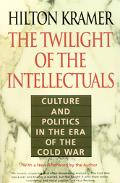 Twilight of the Intellectuals Culture and Politics in the Era of the Cold War