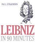 Leibniz in 90 Minutes Philosophers in 90 Minutes