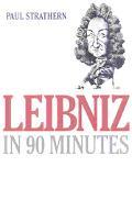 Leibniz in 90 Minutes Philosophers in 90 Minutes