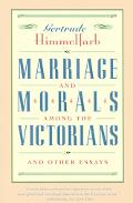 Marriage and Morals Among the Victorians Essays
