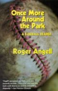 Once More Around the Park A Baseball Reader