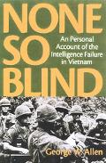 None So Blind A Personal Account of the Intelligence Failure in Vietnam