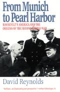 From Munich to Pearl Harbor Roosevelt's America and the Origins of the Second World War