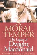 Moral Temper The Letters of Dwight Macdonald