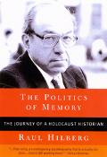 Politics of Memory The Journey of a Holocaust Historian