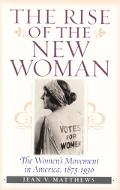 Rise of the New Woman The Women's Movement in America, 1875-1930