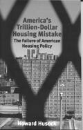 America's Trillion-Dollar Housing Mistake The Failure of American Housing Policy