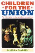 Children for the Union The War Spirit on the Northern Home Front