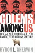 Golems Among Us How a Jewish Legend Can Help Us Navigate the Biotech Century