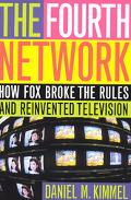 Fourth Network How Fox Broke the Rules and Reinvented Television