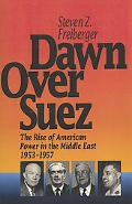 Dawn Over Suez The Rise of American Power in the Middle East, 1953-1957