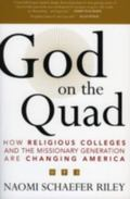 God on the Quad How Religious Colleges And the Missionary Generation Are Changing America